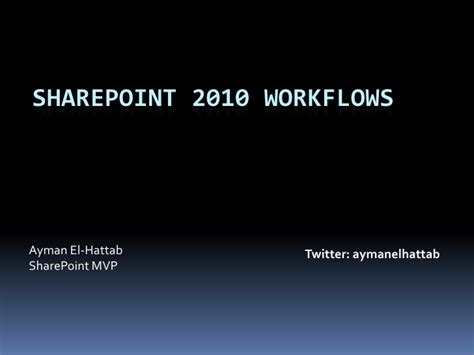sharepoint 2010 workflows in sharepoint 2010 workflows ayman el hattab