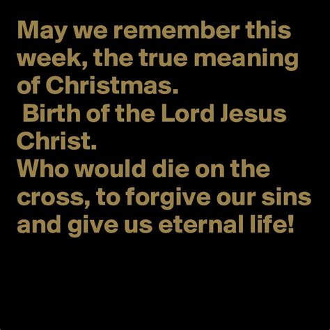 may we remember this week the true meaning of christmas