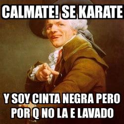 Karate Meme Generator - meme joseph ducreux calmate se karate y soy cinta negra