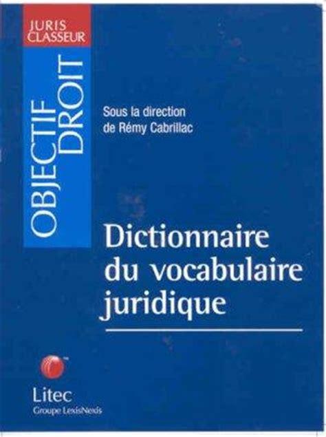 vocabulaire juridique livre dictionnaire du vocabulaire juridique cabrillac remy acheter occasion 09 09 2002
