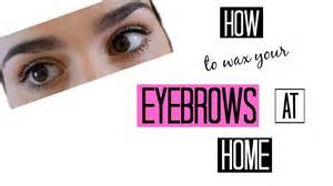how to arch eyebrows at home how to wax your eyebrows at home using wax