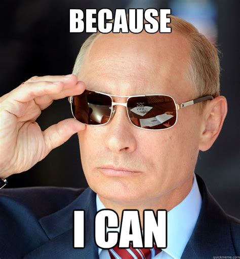 Because I Can Meme - because i can cool guy putin quickmeme