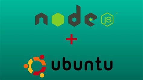 how to install node js ubuntu how to install node js on ubuntu