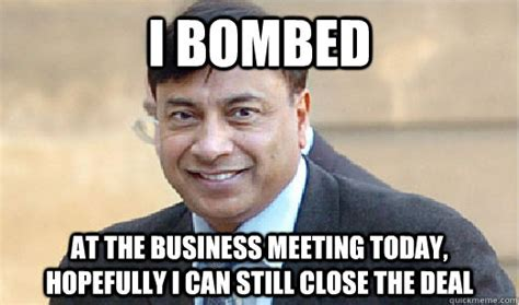 Business Meeting Meme - i bombed at the business meeting today hopefully i can