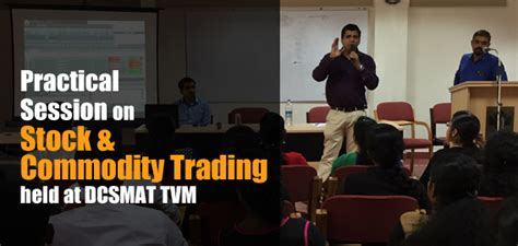 Mba Commodity Trading by Practical Session On Stock Commodity Trading Dcsmat