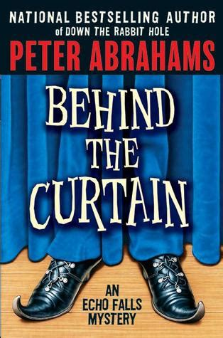 behind the curtain peter abrahams behind the curtain echo falls 2 by peter abrahams