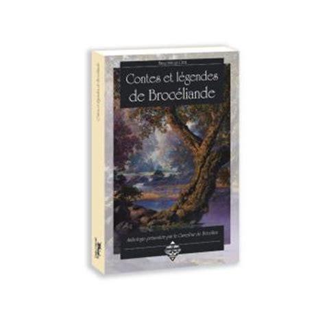 Broceliande Resume by Contes Et L 233 Gendes De Broc 233 Liande Anthologie Rassembl 233 E Et