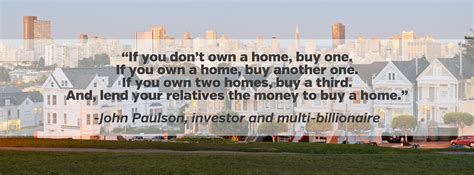 is buying a house a good investment i think buying a home is the best invest by john paulson