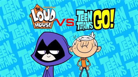 teen titans house the loud house vs teen titans go poster by cartoonmaster01 on deviantart
