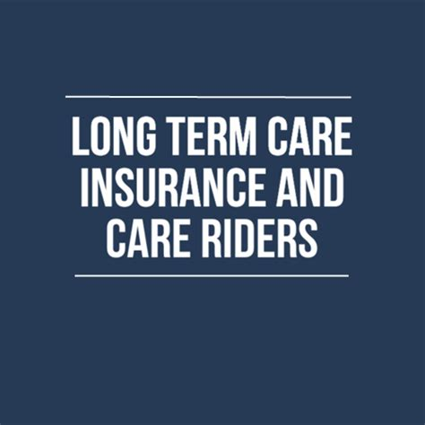 term care insurance long term insurance and long term care riders