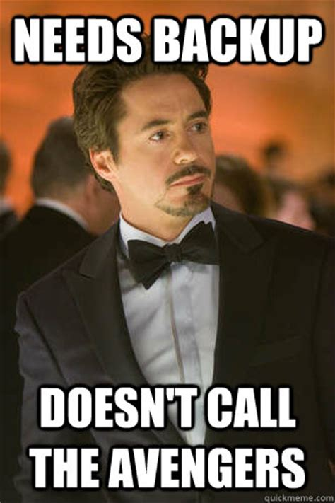 Tony Meme - needs backup doesn t call the avengers tony stark