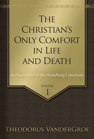 what is your only comfort in life and in death the christian s only comfort in life and death 9781601784988