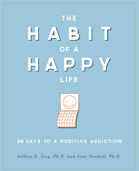 the habit of a happy 30 days to a positive addiction books the habit of a happy 30 days to a positive addiction