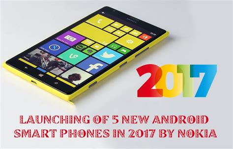 new smartphone mobile launching of 5 new android smart phones in 2017 by nokia
