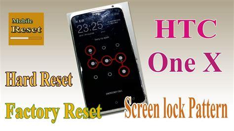forgot screen lock pattern htc one x hard reset htc one x bypass screen lock pattern ok youtube