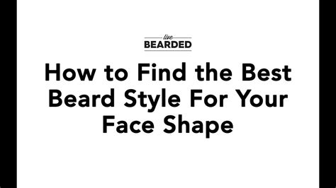how to find the best beard style for your face shape youtube