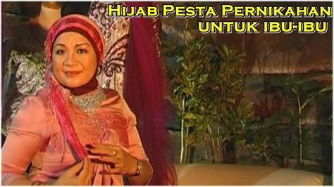 tutorial hijab pesta untuk ibu ibu tutorial hijab pesta tutorial hijab pesta pernikahan