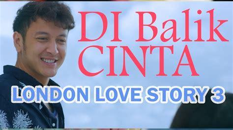 quotes cinta di film london love story di balik london love story 3 dimas anggara punya cerita
