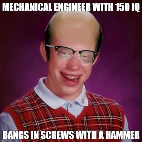 Mechanical Engineer Meme - do i have the only dad who s done this imgflip