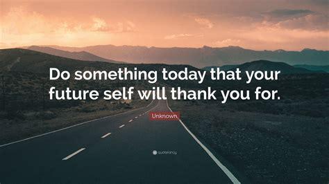 unknown quote   today   future