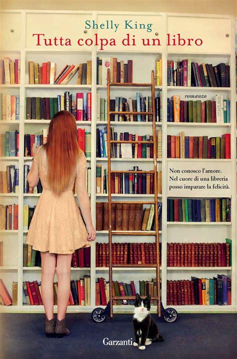 libri in libreria novita in libreria 6 tutta colpa di un libro di shelly