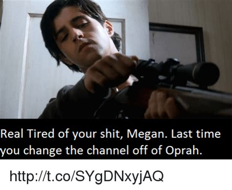 Getting Real Tired Of Your Bullshit Meme Generator - real tired of your shit megan last time you change the channel off of oprah httptcosygdnxyjaq