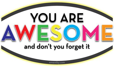 You Are you are awesome ememby