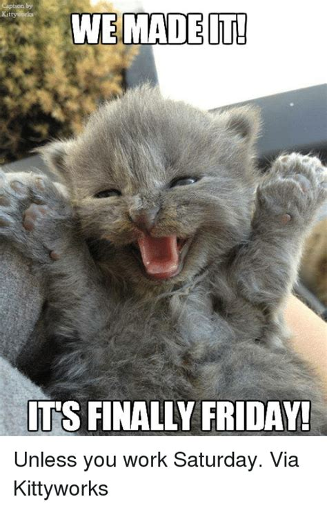 It S Saturday Meme - we made it its finally friday unless you work saturday