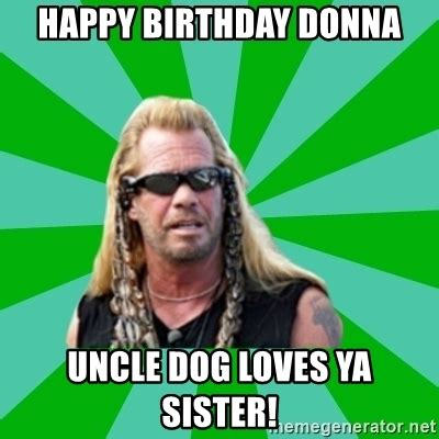 Donna Meme - happy birthday donna uncle dog loves ya sister dog the