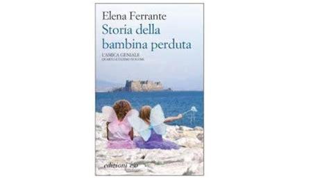 storia della bambina perduta 8866325511 storia di una bambina perduta esce domani l ultimo capitolo della saga di elena ferrante