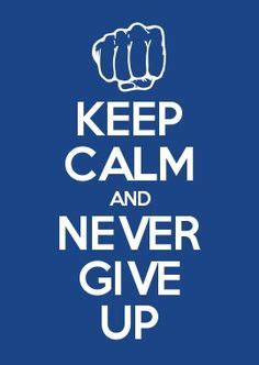 imagenes de keep calm and never give up keep calm quotes for life keep calm quote s ek to hm