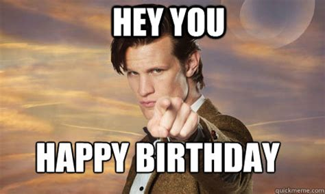 Dr Who Birthday Meme - hey you happy birthday doctor who end of the world