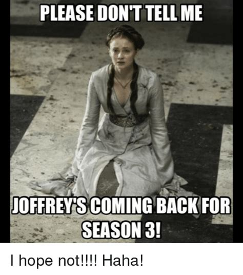 Game Of Thrones Season 3 Meme - please don t tellme joffrey s coming back for season 3 i
