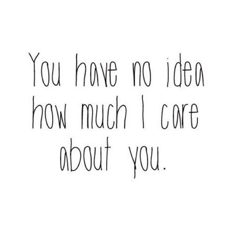 i care about you quotes how much i care about you quotes quotesgram