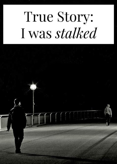 story i true story i was stalked