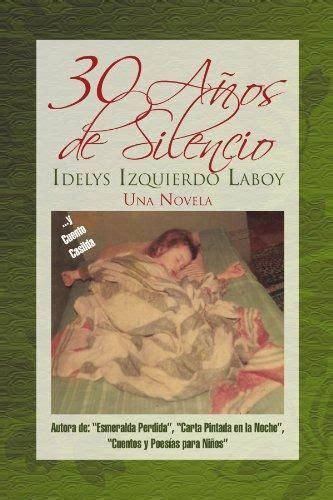 libro casi una novela spanish 9781617645426 30 a 241 os de silencio una novela spanish edition libros de idelys izquierdo