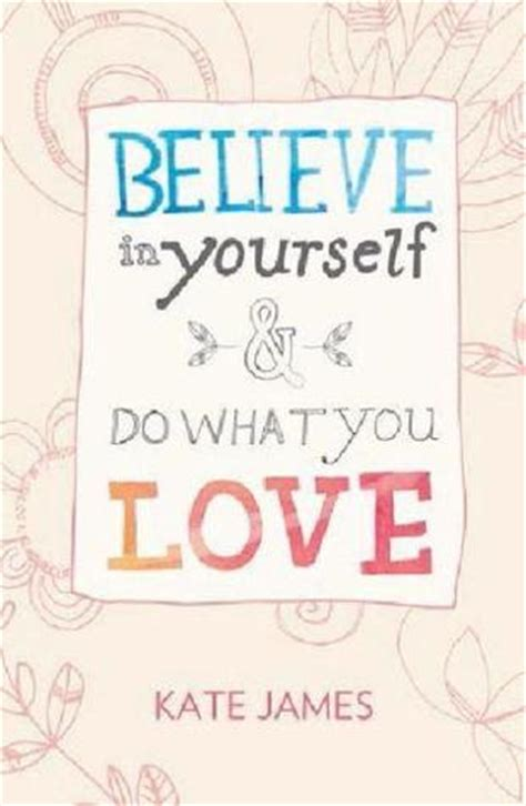 to believe books believe in yourself do what you by kate