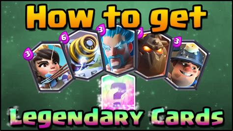 legend the best clash royale how to get legendary cards tips guide
