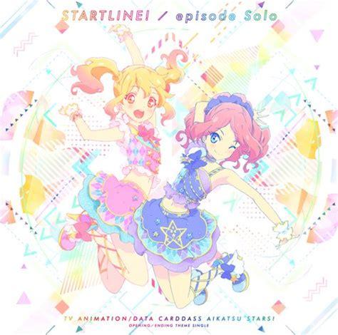 aikatsu op 3 tv anime quot aikatsu quot op ed themes start line