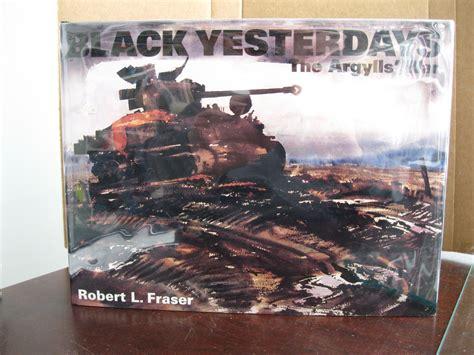 untimely designs yesterdays war books black yesterdays the argylls war by fraser robert l 1996