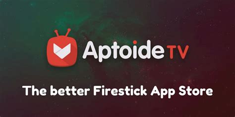 aptoide tv aptoide tv the better firestick app store