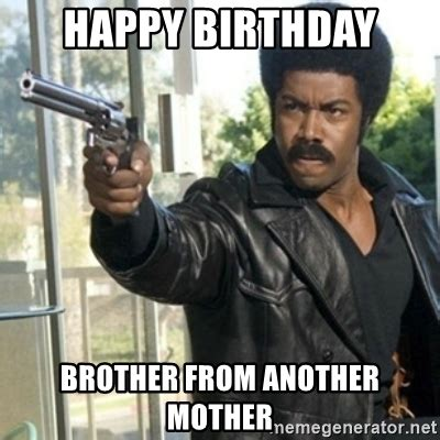 Brother Meme - happy birthday brother from another mother black