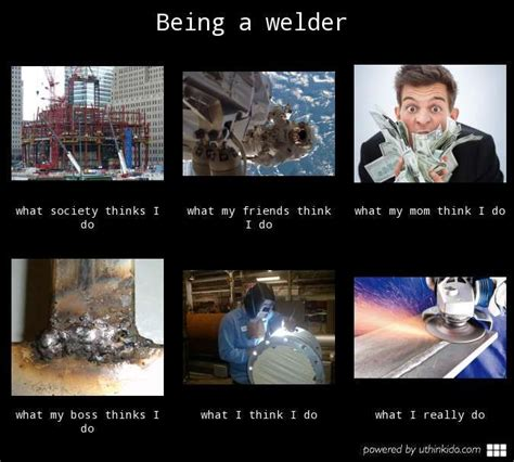 Funny Welder Memes - being a welder what people think i do what i really do
