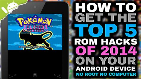 gba rom hacks for android android how to get the top 5 gba rom hacks of 2014 no computer no root