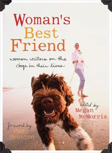 Book Review Womans Best Friend Edited By Megan Mcmorris s best friend writers on the dogs in their