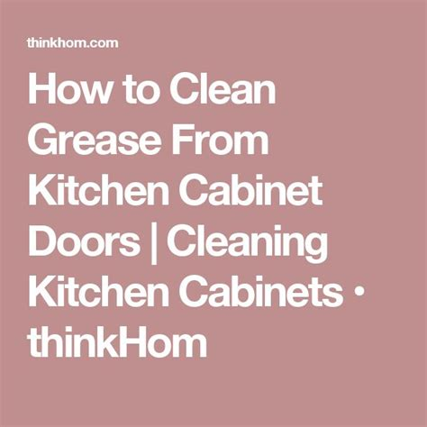 how to clean kitchen cabinets grease 1000 ideas about cleaning kitchen cabinets on cleaning cabinets shower liner and