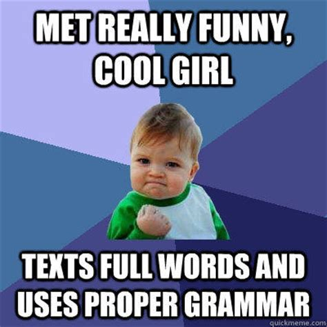 Correct Grammar Meme - met really funny cool girl texts full words and uses