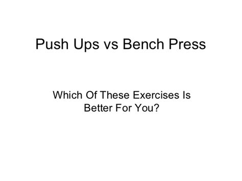 push ups help bench press push ups vs bench press