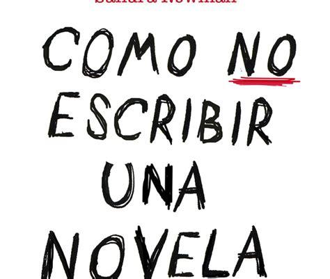 libro cmo no escribir una entre libros c 243 mo no escribir una novela 200 errores cl 225 sicos y c 243 mo evitarlos