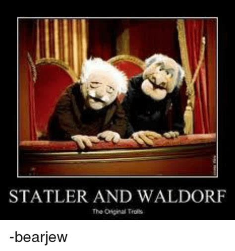 Waldorf And Statler Meme - statler and waldorf the original trolls bearjew meme on